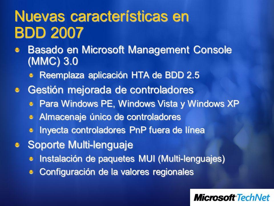 Nuevas características en BDD 2007 Basado en Microsoft Management Console (MMC) 3.0 Reemplaza aplicación HTA de BDD 2.5 Gestión mejorada de controlado
