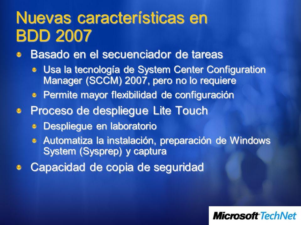 Nuevas características en BDD 2007 Basado en el secuenciador de tareas Usa la tecnología de System Center Configuration Manager (SCCM) 2007, pero no l