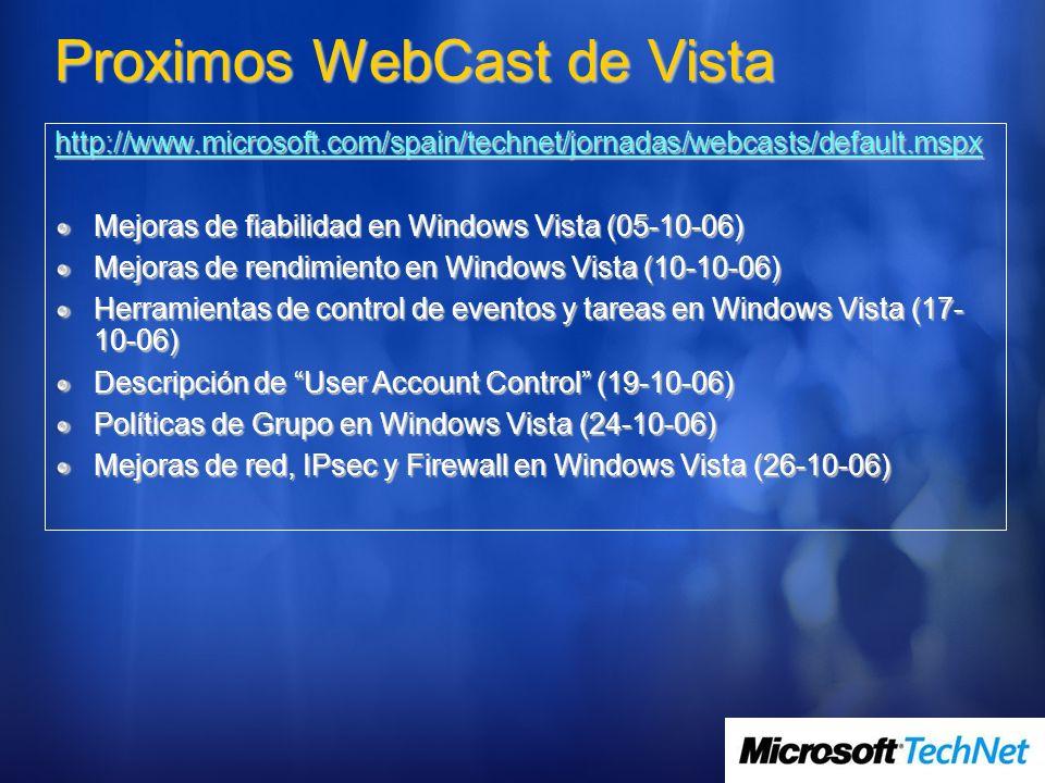Proximos WebCast de Vista http://www.microsoft.com/spain/technet/jornadas/webcasts/default.mspx Mejoras de fiabilidad en Windows Vista (05-10-06) Mejo