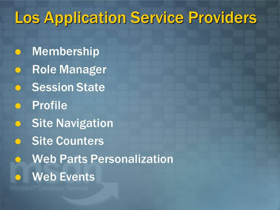 Los Application Service Providers Membership Role Manager Session State Profile Site Navigation Site Counters Web Parts Personalization Web Events