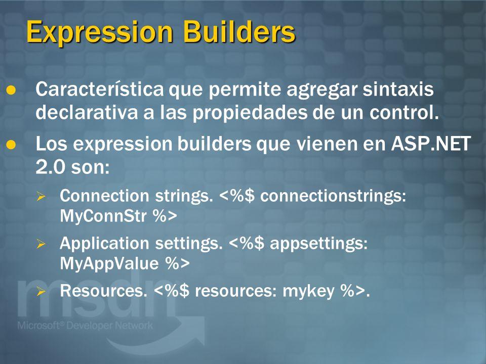 Expression Builders Característica que permite agregar sintaxis declarativa a las propiedades de un control.
