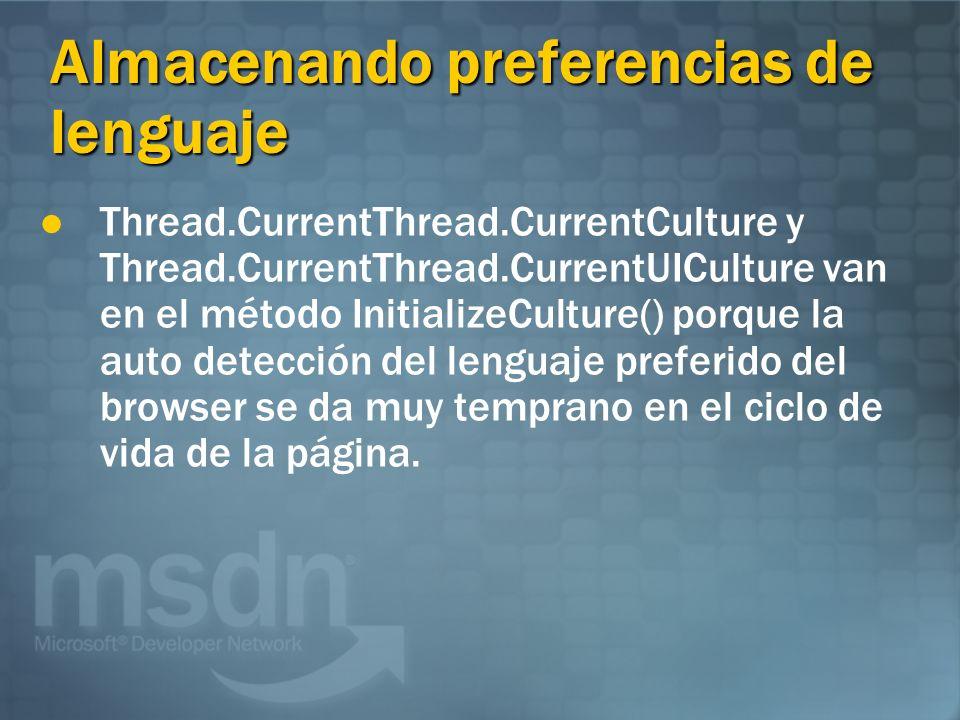Almacenando preferencias de lenguaje Thread.CurrentThread.CurrentCulture y Thread.CurrentThread.CurrentUICulture van en el método InitializeCulture() porque la auto detección del lenguaje preferido del browser se da muy temprano en el ciclo de vida de la página.