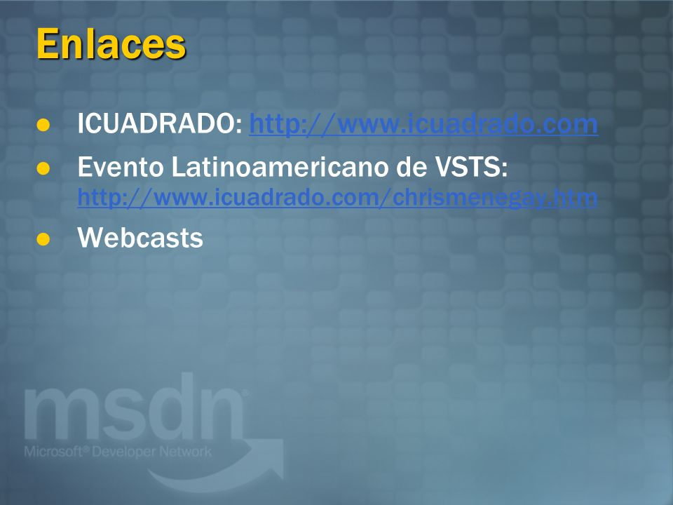 Enlaces ICUADRADO:   Evento Latinoamericano de VSTS:     Webcasts