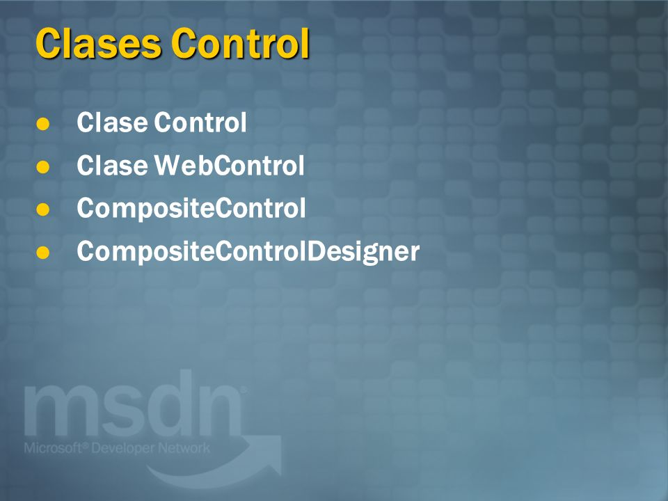 Clases Control Clase Control Clase WebControl CompositeControl CompositeControlDesigner