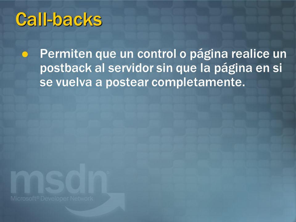Call-backs Permiten que un control o página realice un postback al servidor sin que la página en si se vuelva a postear completamente.