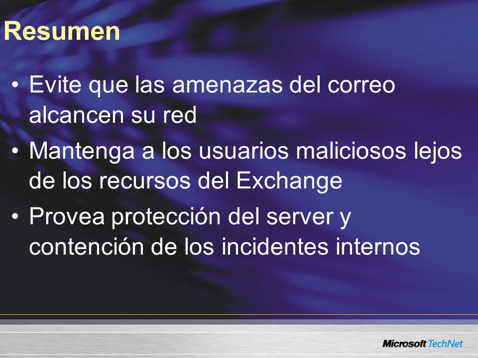 Evite que las amenazas del correo alcancen su red Mantenga a los usuarios maliciosos lejos de los recursos del Exchange Provea protección del server y contención de los incidentes internos Resumen