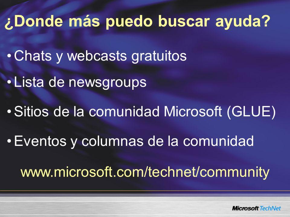 Chats y webcasts gratuitos Lista de newsgroups Sitios de la comunidad Microsoft (GLUE) Eventos y columnas de la comunidad ¿Donde más puedo buscar ayuda.