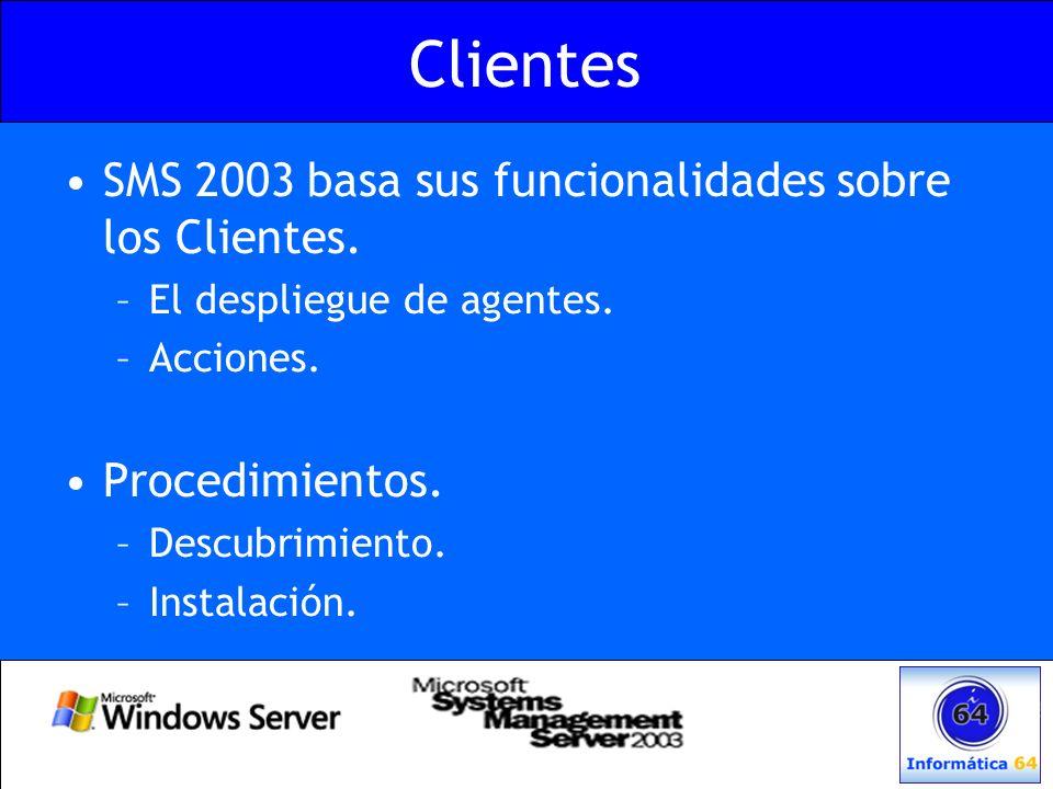 Clientes SMS 2003 basa sus funcionalidades sobre los Clientes. –El despliegue de agentes. –Acciones. Procedimientos. –Descubrimiento. –Instalación.