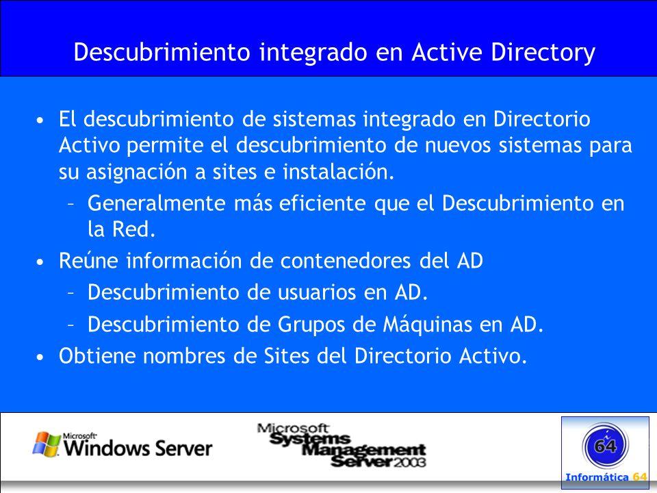 Descubrimiento integrado en Active Directory El descubrimiento de sistemas integrado en Directorio Activo permite el descubrimiento de nuevos sistemas