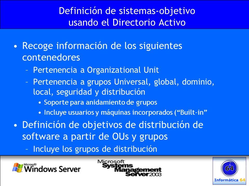Definición de sistemas-objetivo usando el Directorio Activo Recoge información de los siguientes contenedores –Pertenencia a Organizational Unit –Pert