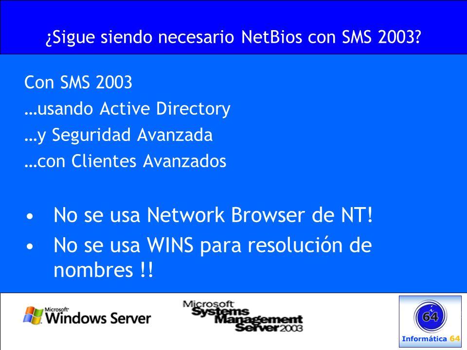 ¿Sigue siendo necesario NetBios con SMS 2003? Con SMS 2003 …usando Active Directory …y Seguridad Avanzada …con Clientes Avanzados No se usa Network Br