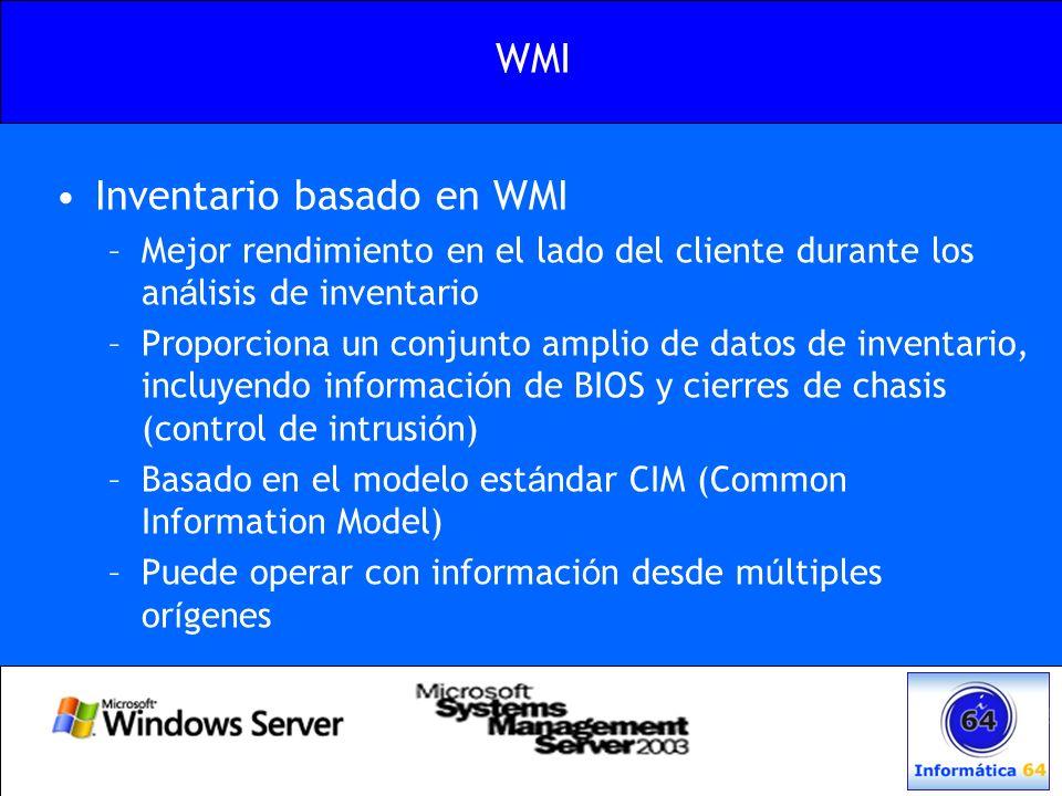 WMI Inventario basado en WMI –Mejor rendimiento en el lado del cliente durante los an á lisis de inventario –Proporciona un conjunto amplio de datos d