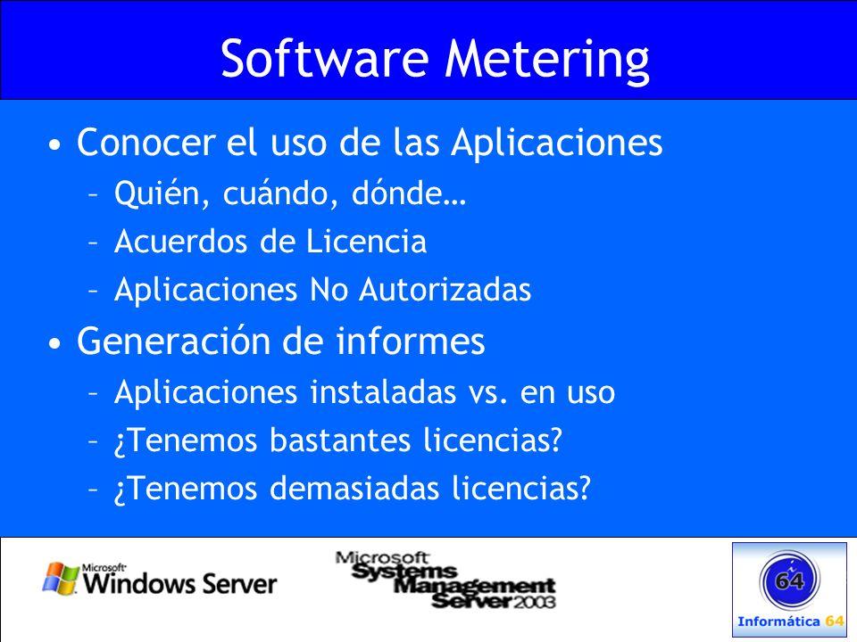 Software Metering Conocer el uso de las Aplicaciones –Quién, cuándo, dónde… –Acuerdos de Licencia –Aplicaciones No Autorizadas Generación de informes
