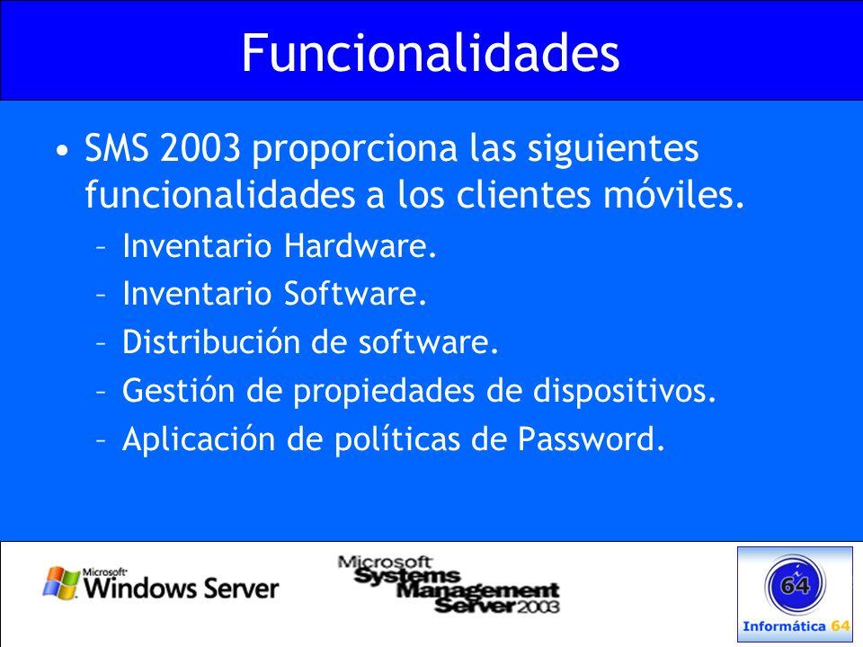 Funcionalidades SMS 2003 proporciona las siguientes funcionalidades a los clientes móviles. –Inventario Hardware. –Inventario Software. –Distribución