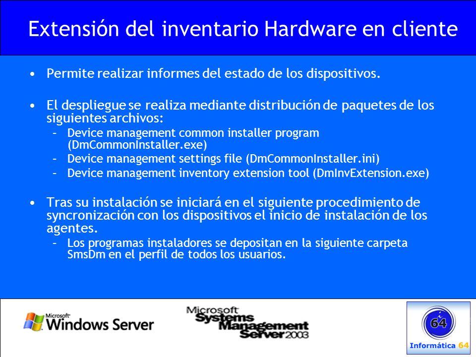 Extensión del inventario Hardware en cliente Permite realizar informes del estado de los dispositivos. El despliegue se realiza mediante distribución