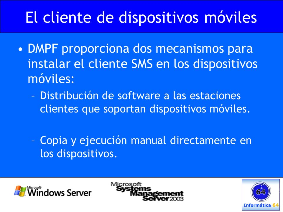 El cliente de dispositivos móviles DMPF proporciona dos mecanismos para instalar el cliente SMS en los dispositivos móviles: –Distribución de software