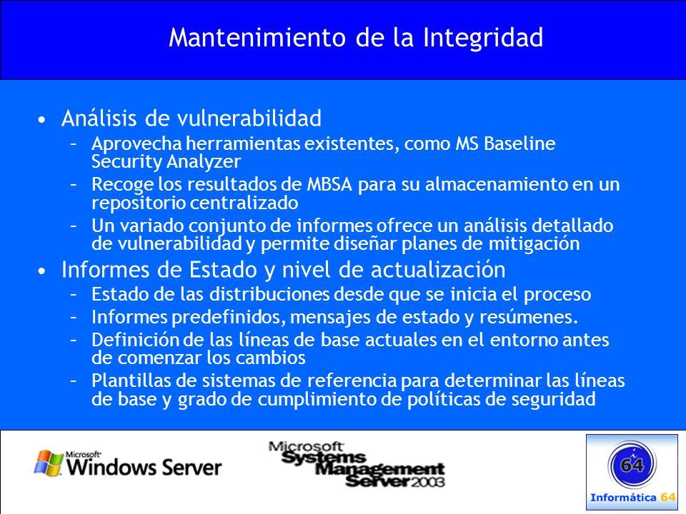 Mantenimiento de la Integridad Análisis de vulnerabilidad –Aprovecha herramientas existentes, como MS Baseline Security Analyzer –Recoge los resultado