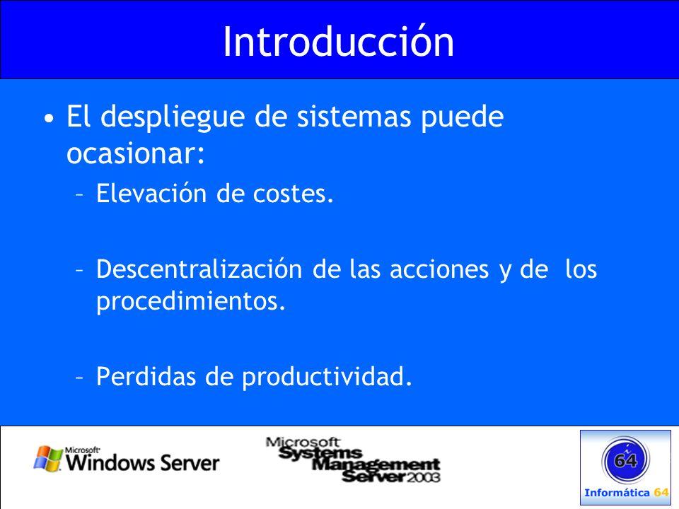 Introducción El despliegue de sistemas puede ocasionar: –Elevación de costes. –Descentralización de las acciones y de los procedimientos. –Perdidas de