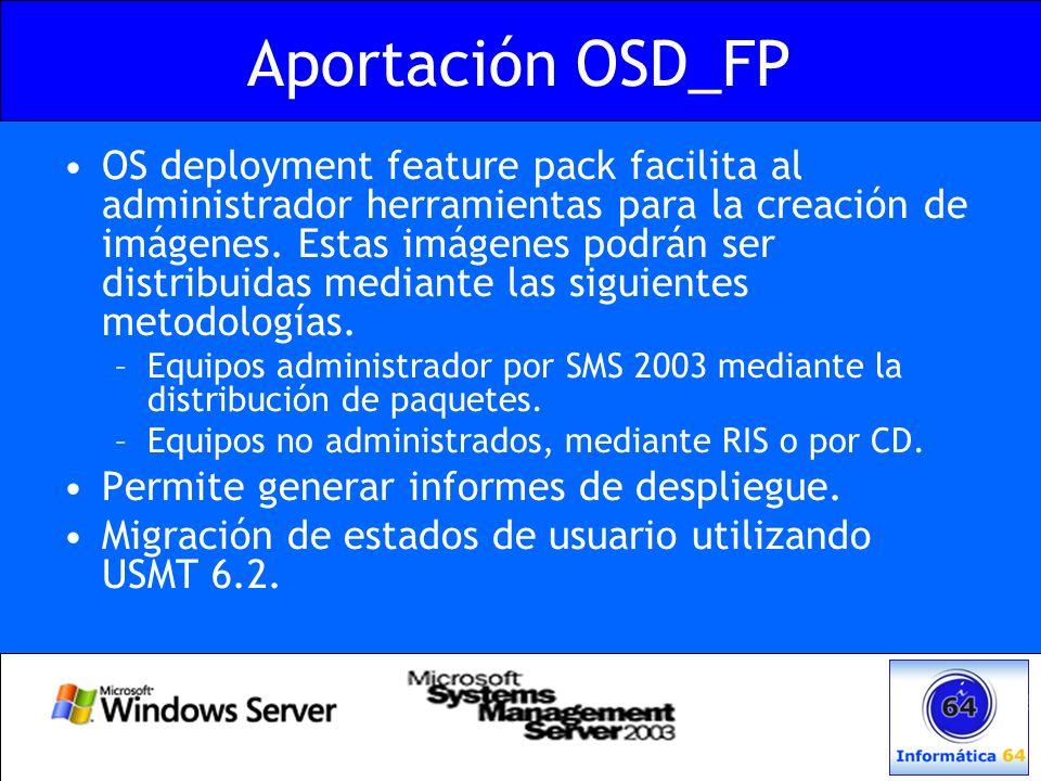 Aportación OSD_FP OS deployment feature pack facilita al administrador herramientas para la creación de imágenes. Estas imágenes podrán ser distribuid