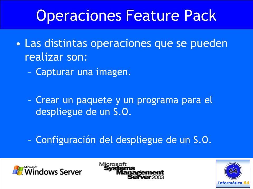 Operaciones Feature Pack Las distintas operaciones que se pueden realizar son: –Capturar una imagen. –Crear un paquete y un programa para el despliegu