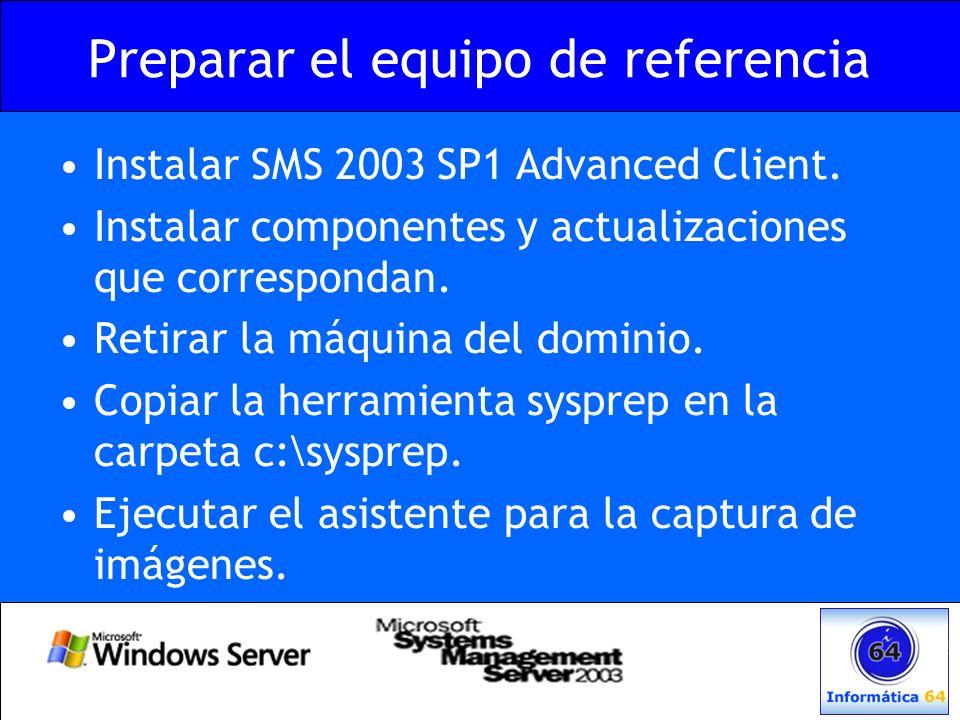 Preparar el equipo de referencia Instalar SMS 2003 SP1 Advanced Client. Instalar componentes y actualizaciones que correspondan. Retirar la máquina de