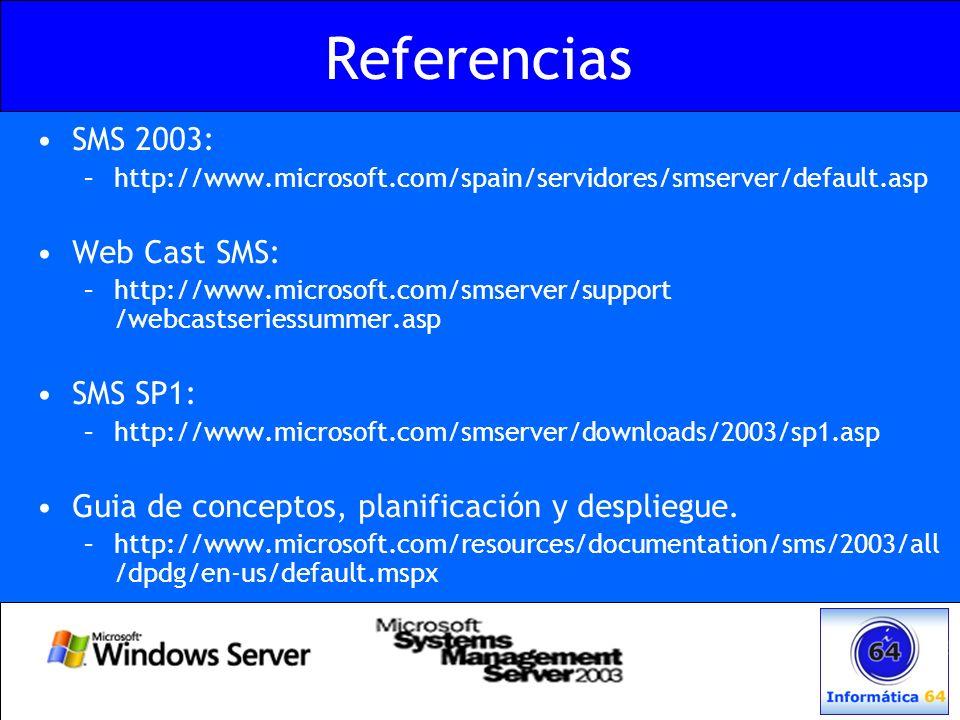 Referencias SMS 2003: –http://www.microsoft.com/spain/servidores/smserver/default.asp Web Cast SMS: –http://www.microsoft.com/smserver/support /webcas