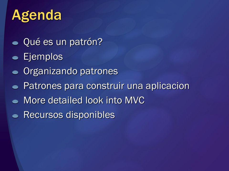 Agenda Qué es un patrón? Ejemplos Organizando patrones Patrones para construir una aplicacion More detailed look into MVC Recursos disponibles