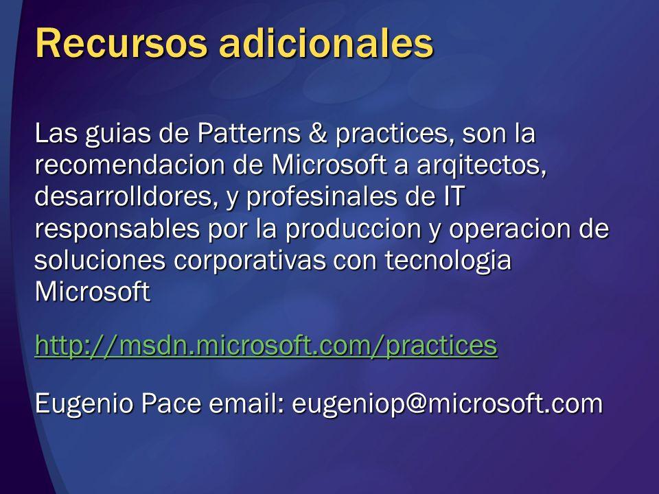 Recursos adicionales Las guias de Patterns & practices, son la recomendacion de Microsoft a arqitectos, desarrolldores, y profesinales de IT responsab