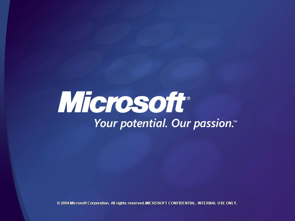 © 2004 Microsoft Corporation. All rights reserved. MICROSOFT CONFIDENTIAL. INTERNAL USE ONLY.