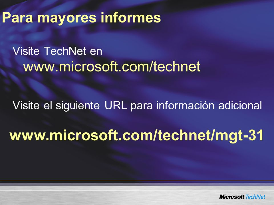 Para mayores informes www.microsoft.com/technet/mgt-31 Visite TechNet en www.microsoft.com/technet Visite el siguiente URL para información adicional