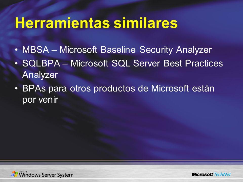 Herramientas similares MBSA – Microsoft Baseline Security Analyzer SQLBPA – Microsoft SQL Server Best Practices Analyzer BPAs para otros productos de