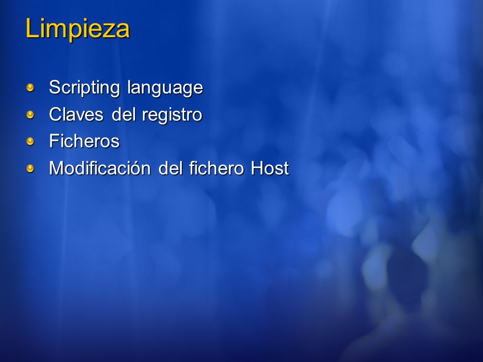 Limpieza Scripting language Claves del registro Ficheros Modificación del fichero Host