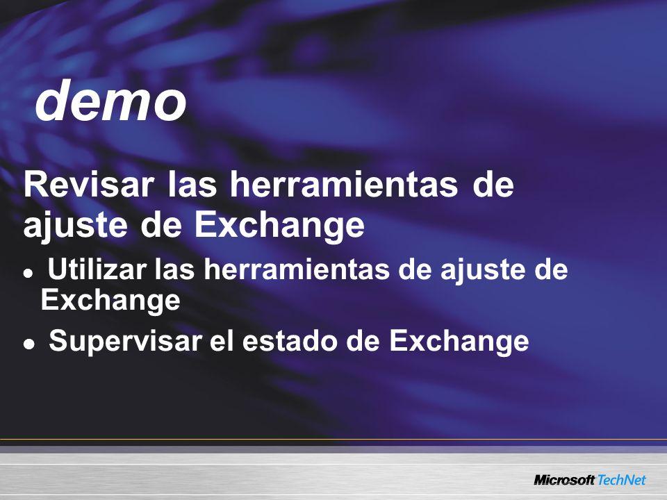 Demo Revisar las herramientas de ajuste de Exchange Utilizar las herramientas de ajuste de Exchange Supervisar el estado de Exchange demo