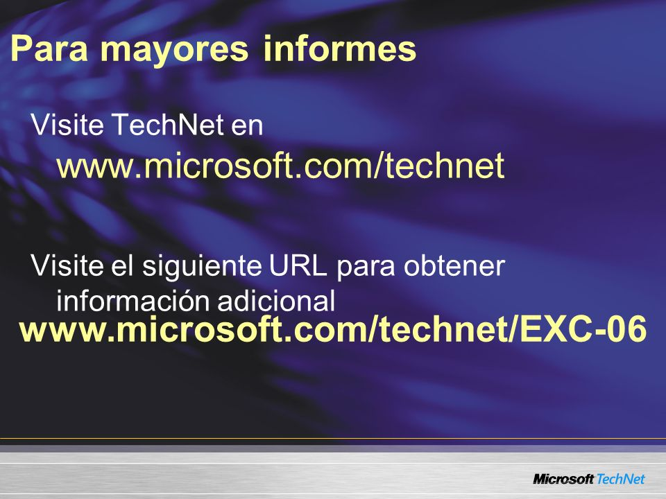 Para mayores informes www.microsoft.com/technet/EXC-06 Visite TechNet en www.microsoft.com/technet Visite el siguiente URL para obtener información adicional