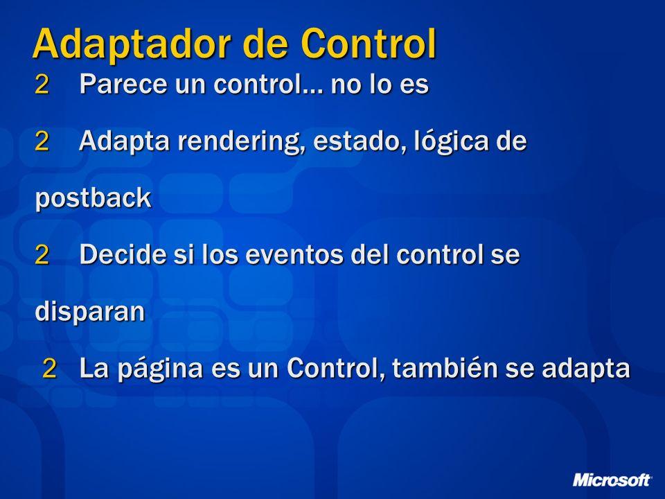Adaptador de Control 2 Parece un control… no lo es 2 Adapta rendering, estado, lógica de postback 2 Decide si los eventos del control se disparan 2 La página es un Control, también se adapta