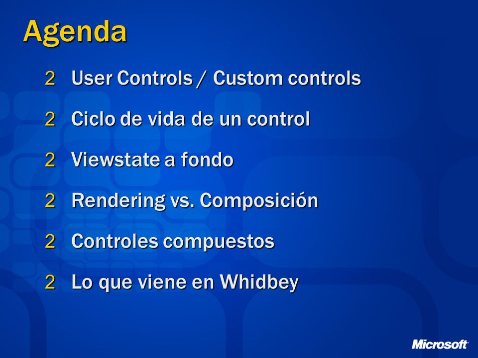 Agenda 2 User Controls / Custom controls 2 Ciclo de vida de un control 2 Viewstate a fondo 2 Rendering vs.