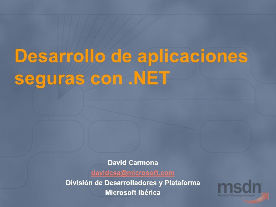 Desarrollo de aplicaciones seguras con.NET David Carmona davidcsa@microsoft.com División de Desarrolladores y Plataforma Microsoft Ibérica