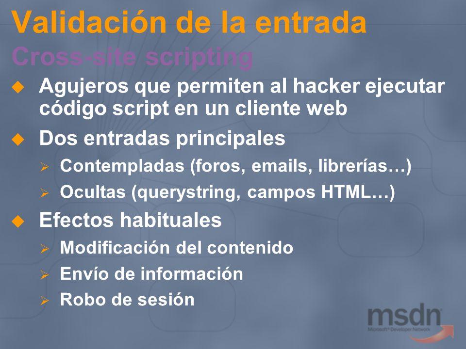 Validación de la entrada Cross-site scripting Agujeros que permiten al hacker ejecutar código script en un cliente web Dos entradas principales Contem