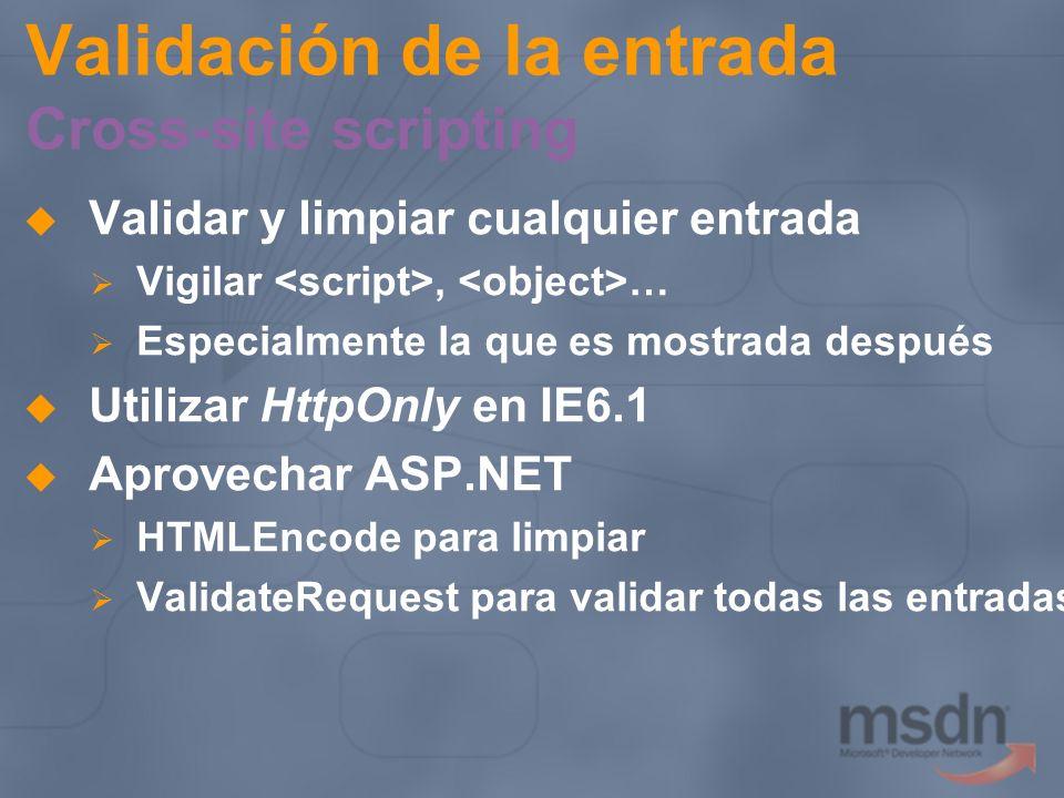 Validación de la entrada Cross-site scripting Validar y limpiar cualquier entrada Vigilar, … Especialmente la que es mostrada después Utilizar HttpOnl