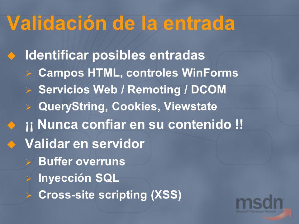 Validación de la entrada Identificar posibles entradas Campos HTML, controles WinForms Servicios Web / Remoting / DCOM QueryString, Cookies, Viewstate
