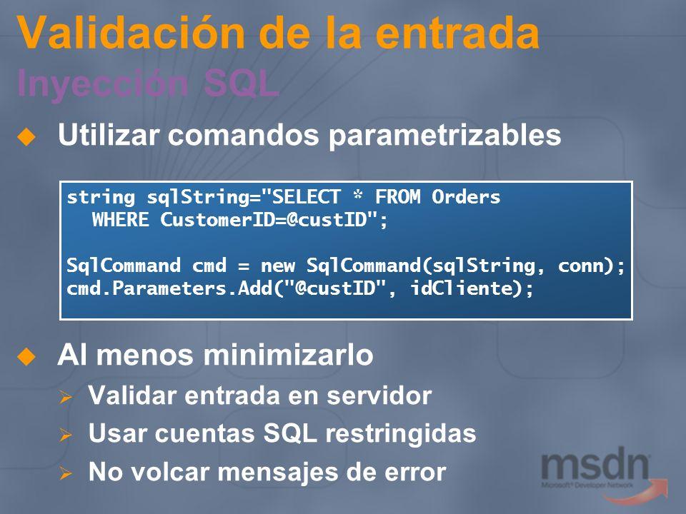 Validación de la entrada Inyección SQL Utilizar comandos parametrizables Al menos minimizarlo Validar entrada en servidor Usar cuentas SQL restringida
