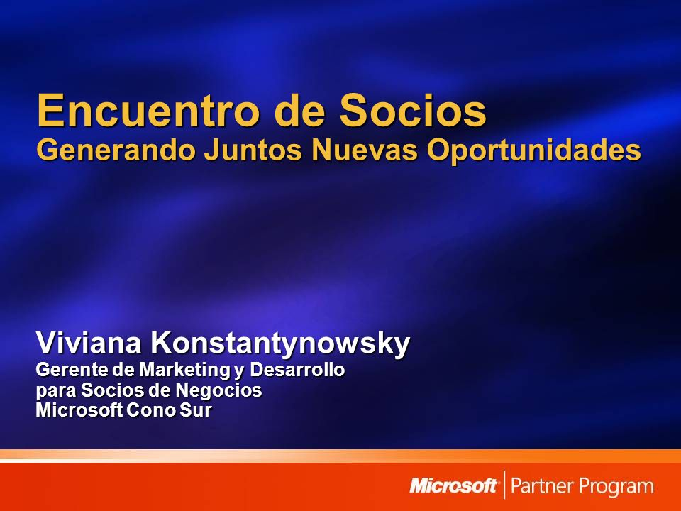 Encuentro de Socios Generando Juntos Nuevas Oportunidades Viviana Konstantynowsky Gerente de Marketing y Desarrollo para Socios de Negocios Microsoft Cono Sur