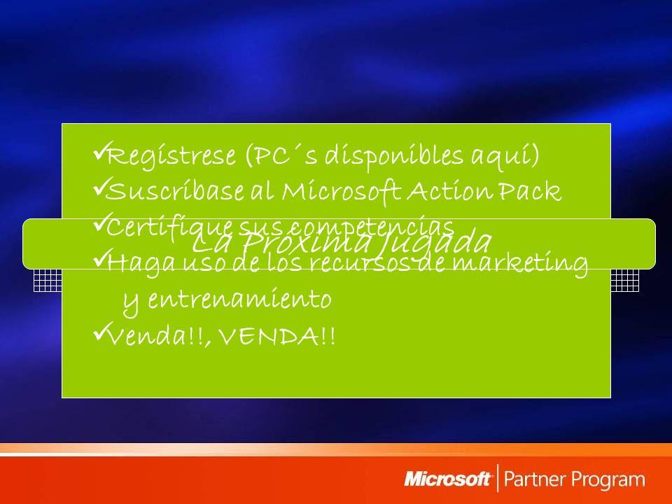 La Próxima Jugada Regístrese (PC´s disponibles aquí) Suscríbase al Microsoft Action Pack Certifique sus competencias Haga uso de los recursos de marketing y entrenamiento Venda!!, VENDA!!