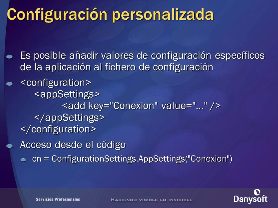 Configuración personalizada Es posible añadir valores de configuración específicos de la aplicación al fichero de configuración Acceso desde el código cn = ConfigurationSettings.AppSettings( Conexion )