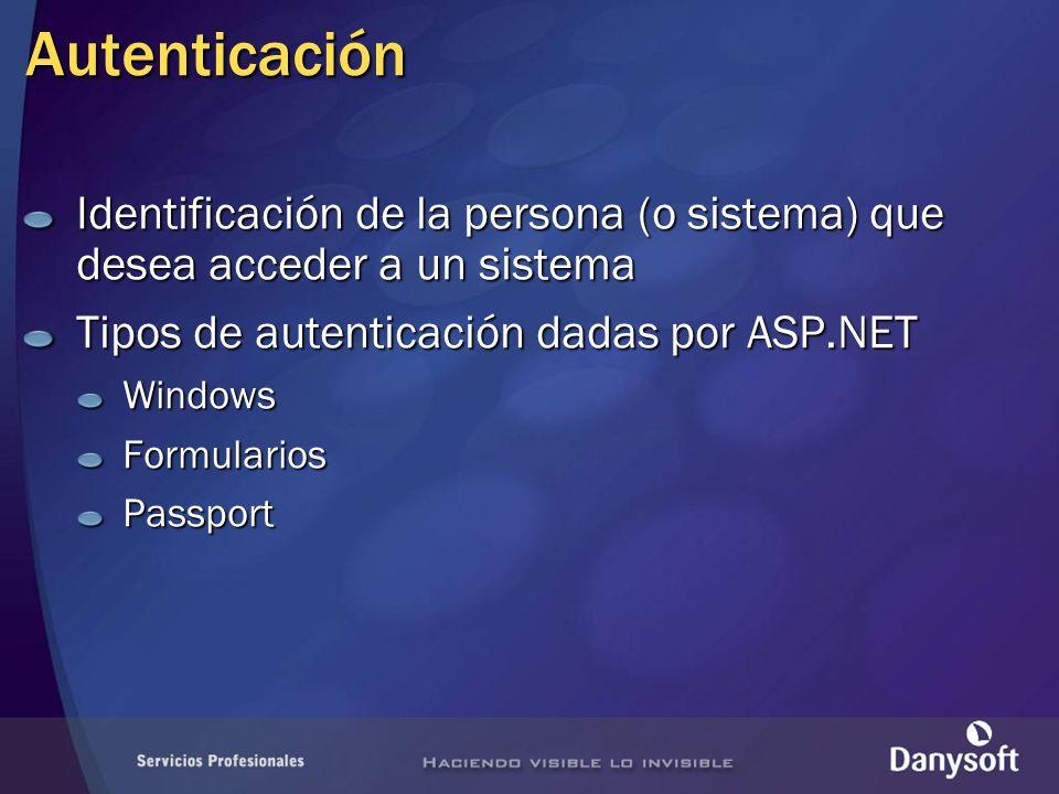 Autenticación Identificación de la persona (o sistema) que desea acceder a un sistema Tipos de autenticación dadas por ASP.NET WindowsFormulariosPassport