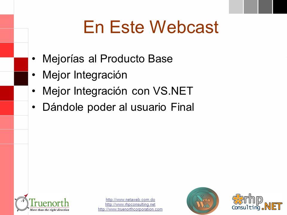 http://www.netaweb.com.do http://www.rhpconsulting.net http://www.truenorthcorporation.com En Este Webcast Mejorías al Producto Base Mejor Integración Mejor Integración con VS.NET Dándole poder al usuario Final