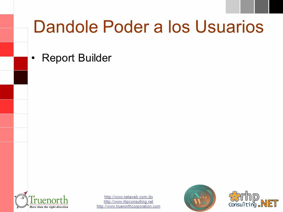 http://www.netaweb.com.do http://www.rhpconsulting.net http://www.truenorthcorporation.com Dandole Poder a los Usuarios Report Builder