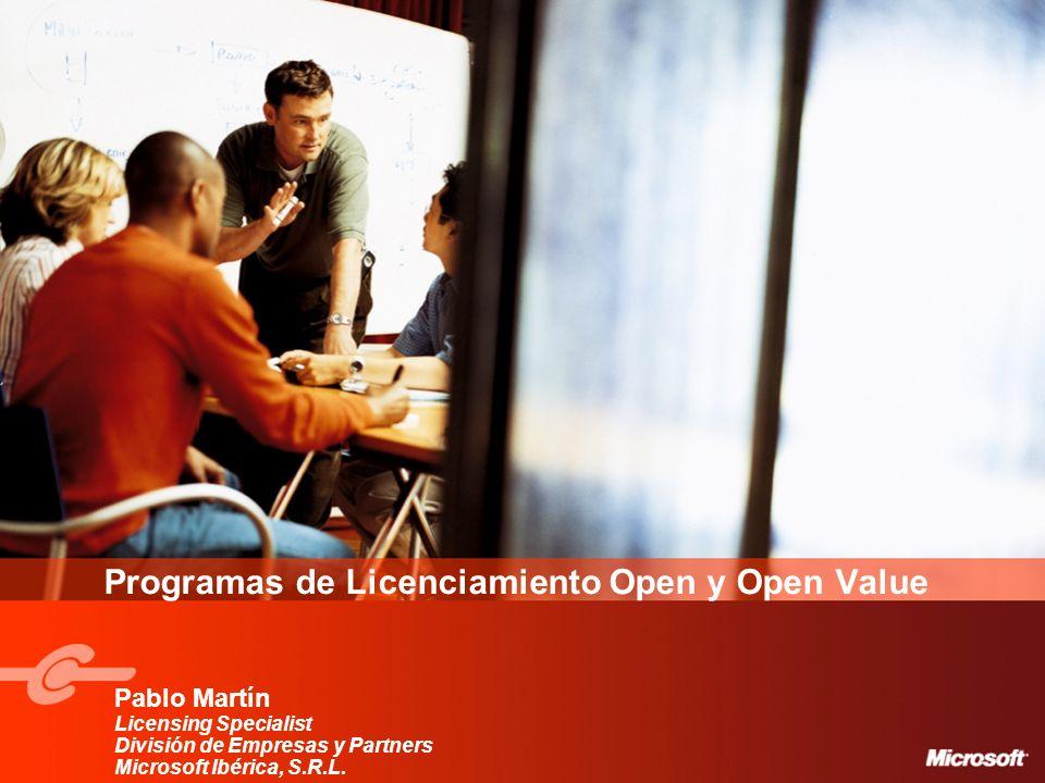 Programas de Licenciamiento Open y Open Value Pablo Martín Licensing Specialist División de Empresas y Partners Microsoft Ibérica, S.R.L.