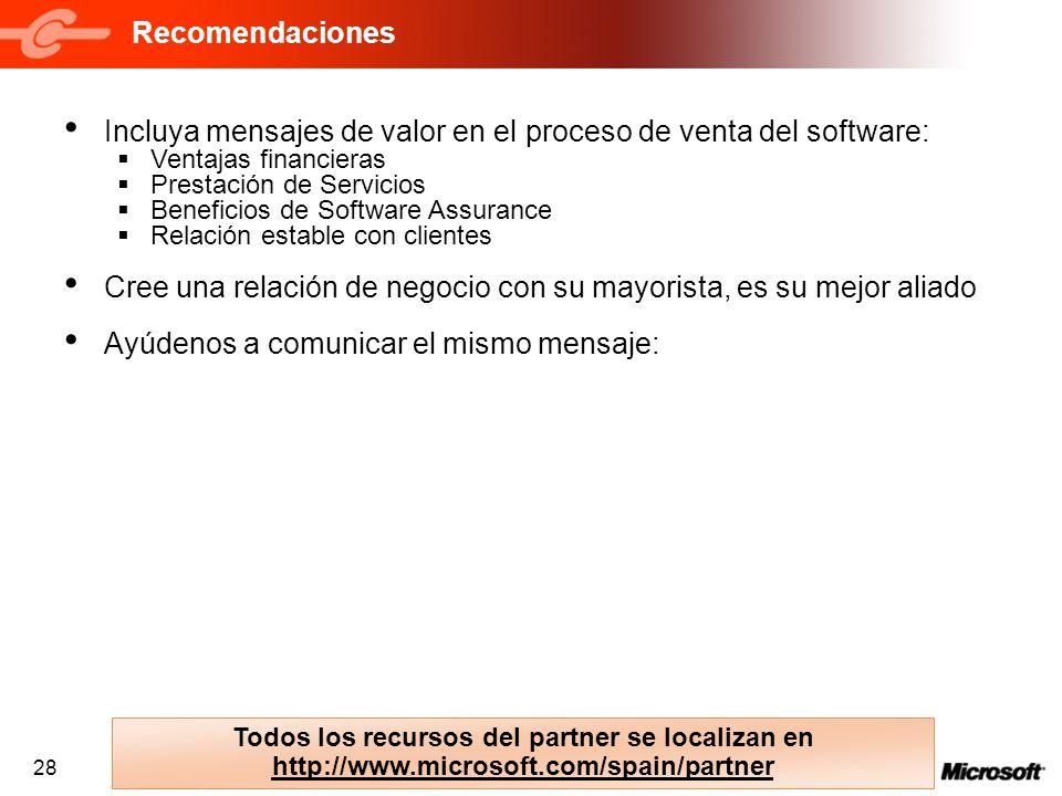 28 Recomendaciones Incluya mensajes de valor en el proceso de venta del software: Ventajas financieras Prestación de Servicios Beneficios de Software
