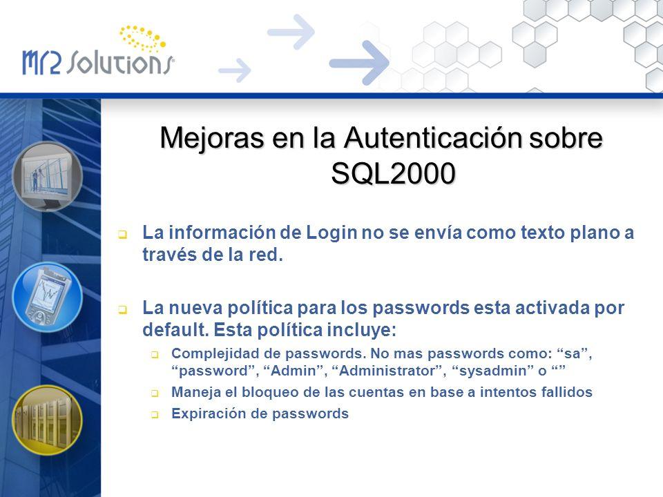 Mejoras en la Autenticación sobre SQL2000 La información de Login no se envía como texto plano a través de la red. La nueva política para los password